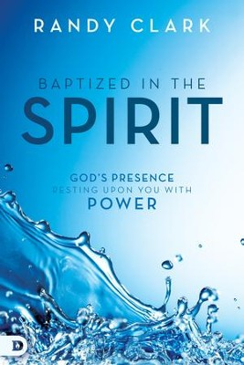 Baptized in the Spirit: God's Presence Resting Upon You With Power - eBook  -     By: Randy Clark