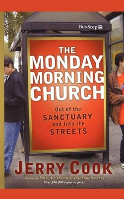 The Monday Morning Church: Out of the Sanctuary and Into the Streets - eBook  -     By: Jerry Cook