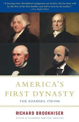 America's First Dynasty: The Adamses, 1735-1918 - eBook  -     By: Richard Brookhiser
