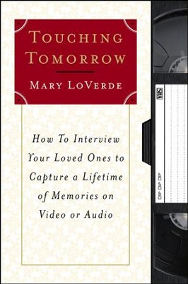 Touching Tomorrow: How to Interview Your Loved Ones to Capture a Lifetime of Memories on Video or Audio - eBook  -     By: Mary LoVerde