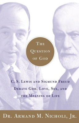The Question of God: C.S. Lewis and Sigmund Freud Debate God, Love, Sex, and the Meaning of Life - eBook  -     By: Dr. Armand M. Nicholi Jr.