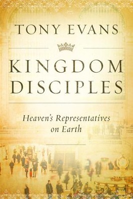 Kingdom Disciples: Heaven's Representatives on Earth - eBook  -     By: Tony Evans