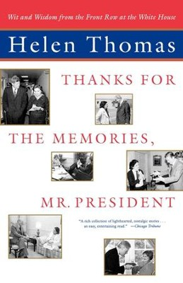 Thanks for the Memories, Mr. President: Wit and Wisdom from the Front Row at the White House - eBook  -     By: Helen Thomas