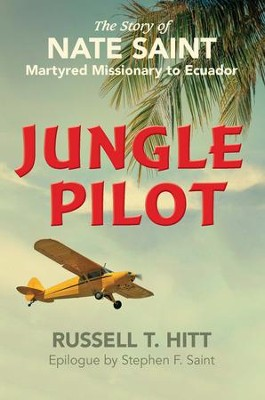 Jungle Pilot: The Story of Nate Saint, Martyred Missionary to Ecuador - eBook  -     By: Russell Hitt