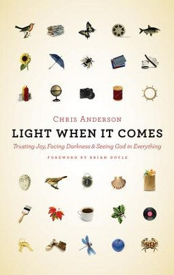 Light When It Comes: Trusting Joy, Facing Darkness, and Seeing God in Everything - eBook  -     By: Chris Anderson