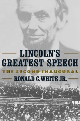 Lincoln's Greatest Speech: The Second Inaugural - eBook  -     By: Roland White Jr.