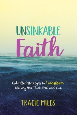 Unsinkable Faith: God-Filled Strategies to Transform the Way You Think, Feel, and Live - eBook  -     By: Tracie Miles