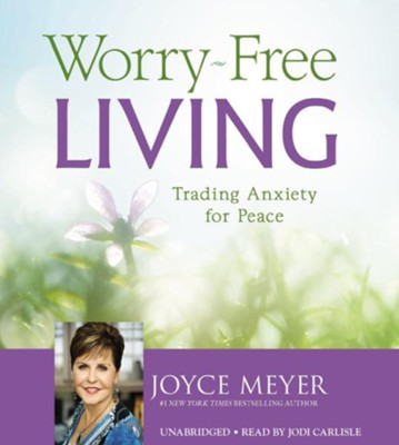 Worry-Free Living: Trading Anxiety For Peace, Unabridged 4 CD's  -     Narrated By: Jodi Carlisle     By: Joyce Meyer