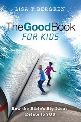 The Good Book for Kids: How the Bible's Big Ideas Relate to YOU - eBook  -     By: Lisa Bergren
