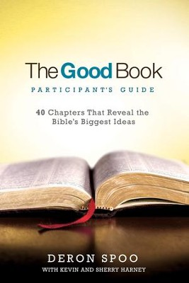 The Good Book Participant's Guide: 40 Chapters That Reveal the Bible's Biggest Ideas - eBook  -     By: Deron Spoo