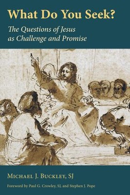 What Do You Seek?: The Questions of Jesus as Challenge and Promise - eBook  -     By: Michael J. Buckley
