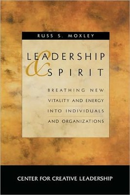 Leadership and Spirit: Breathing New Vitality and  Energy Into Individuals and Organizations  -     By: Russell S. Moxley