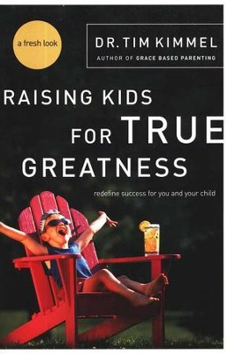 Raising Kids for True Greatness: Redefine Success for You and Your Child  -     By: Tim Kimmel
