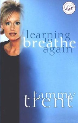 Learning to Breathe Again: Choosing Life and Finding Hope After a Shattering Loss  -     By: Tammy Trent