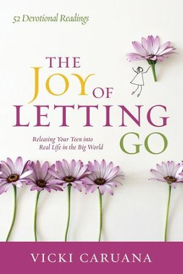 The Joy of Letting Go: Releasing Your Teen into Real Life in the Big World - eBook  -     By: Vicki Caruana