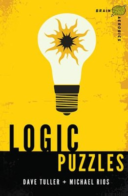 Brain Aerobics Logic Puzzles  -     By: Dave Tuller, Michael Rios