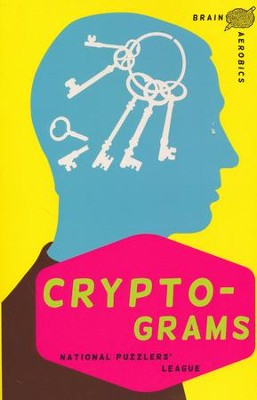 Brain Aerobics Cryptograms  -     By: National Puzzlers' League