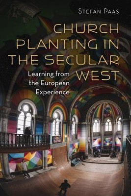 Church Planting in the Secular West: Learning from the European Experience - eBook  -     By: Stefan Paas
