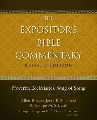 Proverbs, Ecclesiastes, Song of Songs / Revised - eBook  -     Edited By: Tremper Longman III, David E. Garland     By: A.P. Ross, J.E. Shepherd, G.M. Schwab & G.W. Grogan