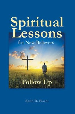 Spiritual Lessons for New Believers: Follow Up - eBook  -     By: Keith D. Pisani