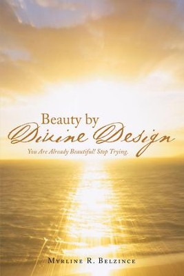 Beauty by Divine Design: You Are Already Beautiful! Stop Trying. - eBook  -     By: Myrline R. Belzince