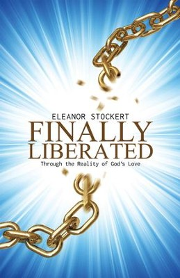 Finally Liberated: Through the Reality of God'S Love - eBook  -     By: Eleanor Stockert