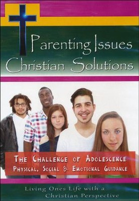 Parenting Issues Christian Solutions: The Challenge Of Adolescence, Physical, Social & Emotional Guidance DVD  -