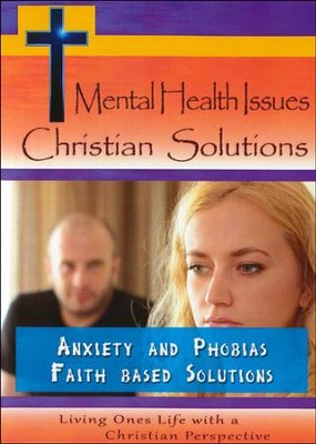 Mental Health Issues Christian Solutions: Anxiety And Phobias Faith Based Solutions  -
