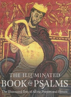 The Illuminated Book of Psalms: The Illustrated Text of all 150 Hymns and Prayers  -