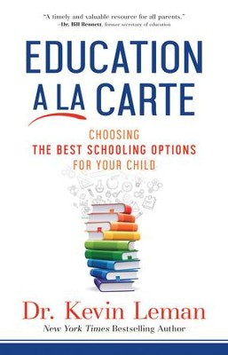Education a la Carte: Choosing the Best Schooling Options for Your Child - eBook  -     By: Dr. Kevin Leman