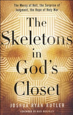 The Skeletons In God's Closet: The Mercy of Hell, the Surprise of Judgment, the Hope of Holy War  -     By: Joshua Ryan Butler