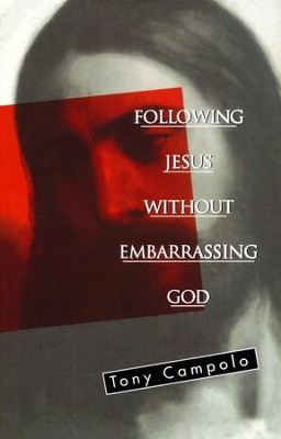 Following Jesus Without Embarrassing God   -     By: Tony Campolo