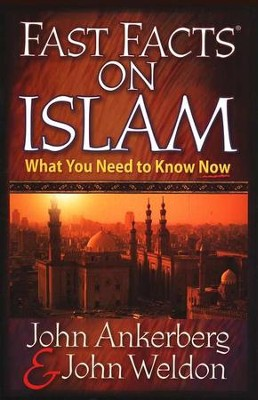 Fast Facts on Islam: What You Need to Know Now  -     By: John Ankerberg, John Weldon