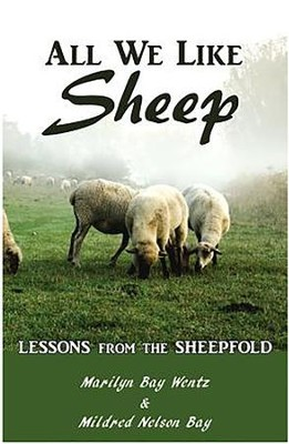 All We Like Sheep: Lessons from the Sheepfold  -     By: Marilyn Bay Wentz, Mildred Nelson Bay