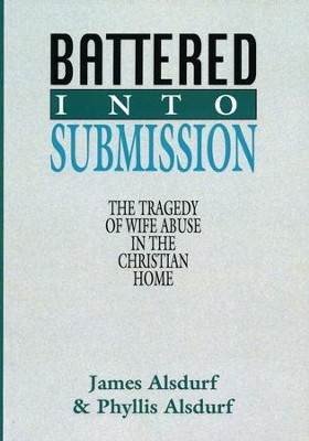 Battered Into Submission: The Tragedy of Wife Abuse in the Christian Home  -     By: James Alsdurf