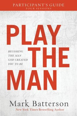 Play the Man Participant's Guide: Becoming the Man God Created You to Be - eBook  -     By: Mark Batterson