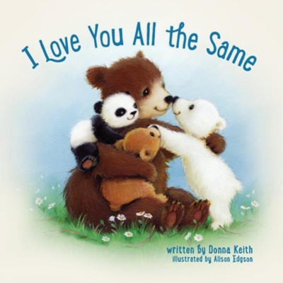 I Love You all the Same  -     By: Donna Keith