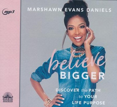 Believe Bigger: Discover the Path to Your Success - unabridged audiobook on MP3-CD  -     By: Marshawn Evans Daniels