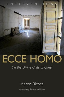 Ecce Homo: On the Divine Unity of Christ - eBook  -     By: Aaron Riches