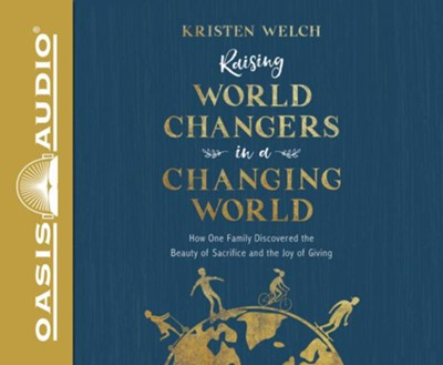 Raising World Changers in a Changing World: How One Family Discovered the Beauty of Sacrifice and the Joy of Giving - unabridged audiobook on CD  -     By: Kristen Welch