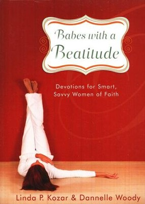 Babes with a Beatitude: Devotions for Smart, Savvy Women of Faith  -     By: Linda P. Kozar, Dannelle Woody