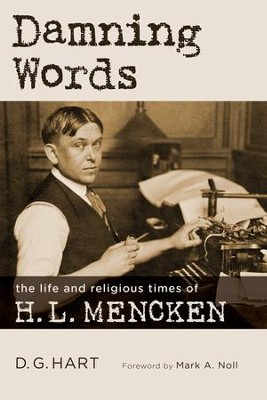 Damning Words: The Life and Religious Times of H. L. Mencken - eBook  -     By: D.G. Hart