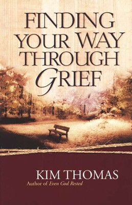 Finding Your Way Through Grief              -     By: Kim Thomas