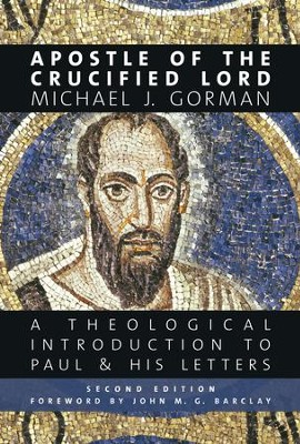 Apostle of the Crucified Lord: A Theological Introduction to Paul and His Letters - eBook  -     By: Michael J. Gorman
