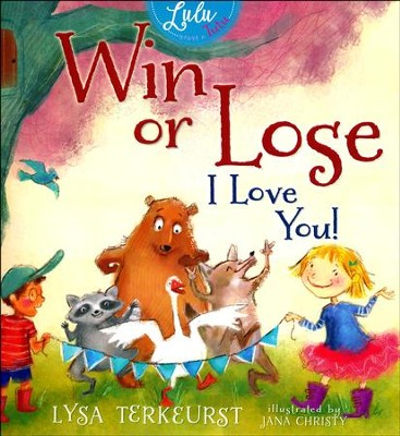 Win or Lose, I Love You!  -     By: Lysa TerKeurst     Illustrated By: Jana Christy