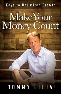 Make Your Money Count: Keys to Unlimited Growth - eBook  -     By: Tommy Lilja