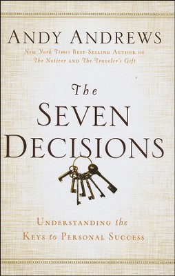 The Seven Decisions: Understanding the Keys to Personal Success  -     By: Andy Andrews