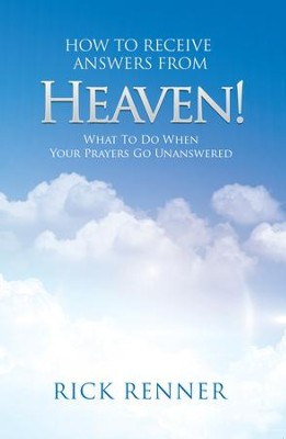 How to Receive Answers From Heaven: What to Do When Your Prayers Go Unanswered - eBook  -     By: Rick Renner