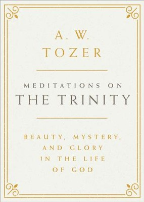 Meditations on the Trinity: Beauty, Mystery, and Glory in the Life of God - eBook  -     By: A.W. Tozer