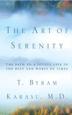 The Art of Serenity: The Path to a Joyful Life in the Best and Worst of Times - eBook  -     By: T.Byram Karasu